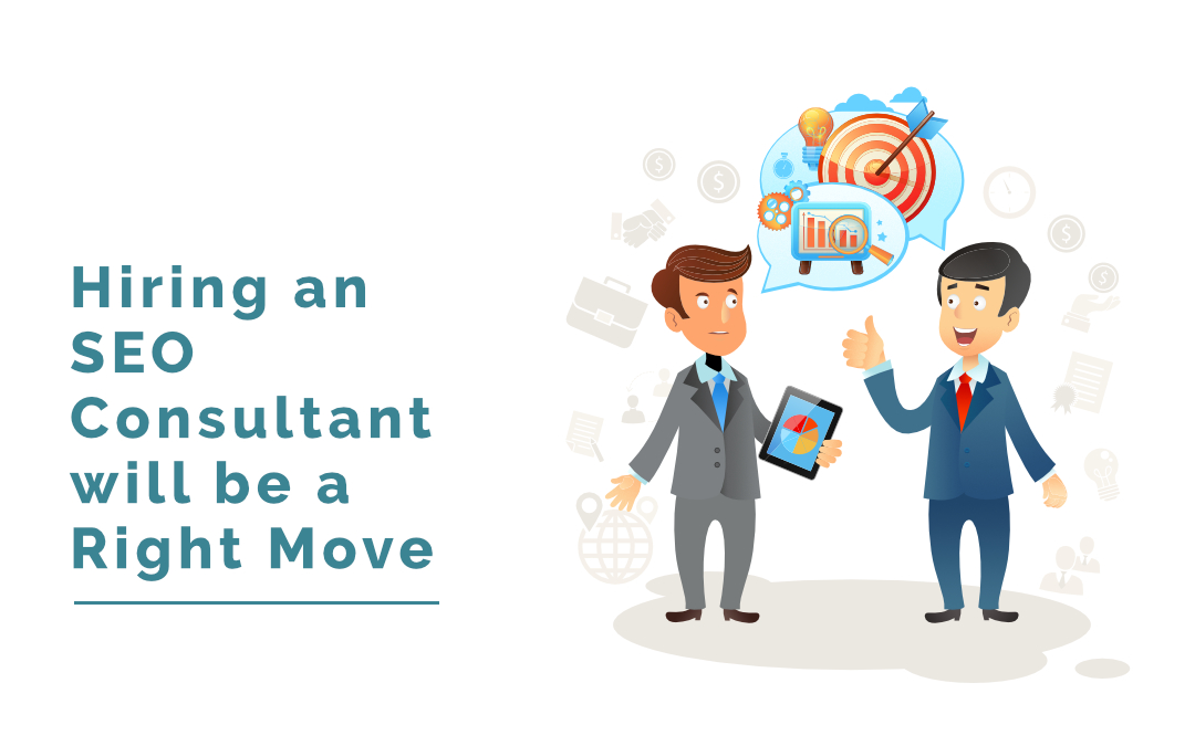 Hiring an SEO Consultant will be a Right Move