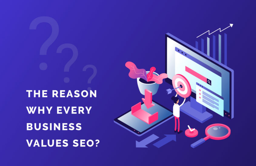 The Reason Why Every Business Values SEO?